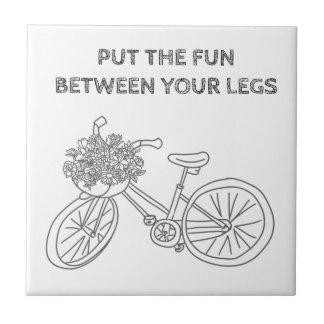 Put the fun between your legs ceramic tile