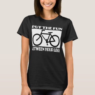 PUT THE FUN BETWEEN YOUR LEGS,cycling T-Shirt