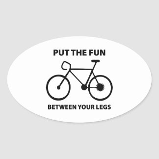 Put The Fun Between Your Legs Oval Sticker