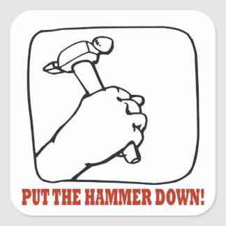Put The Hammer Down Square Sticker