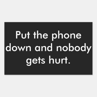 Put the phone down and nobody gets hurt. rectangular sticker
