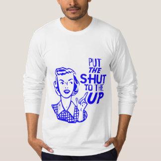 Put The Shut To The Up T Shirt