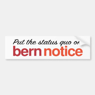 Put the status quo on Bern Notice - Bernie 2016 Bumper Sticker