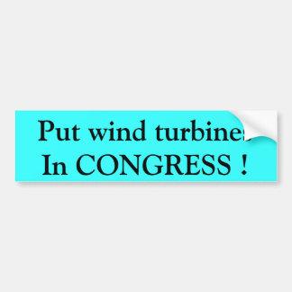 Put wind turbines In CONGRESS ! Car Bumper Sticker