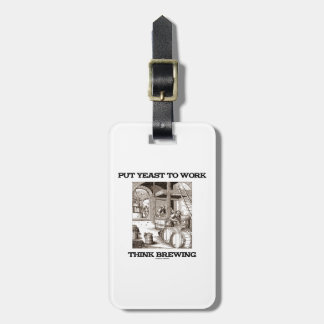 Put Yeast To Work Think Brewing (Brewer Woodcut) Tag For Luggage