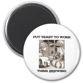 Put Yeast To Work Think Brewing (Brewer Woodcut) Refrigerator Magnet