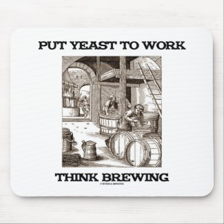 Put Yeast To Work Think Brewing (Brewer Woodcut) Mousepads