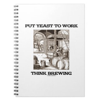 Put Yeast To Work Think Brewing (Brewer Woodcut) Note Book