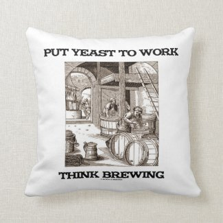 Put Yeast To Work Think Brewing (Brewer Woodcut) Pillows