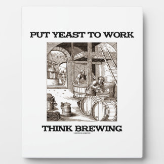Put Yeast To Work Think Brewing (Brewer Woodcut) Plaque