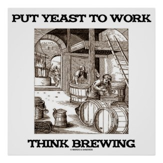 Put Yeast To Work Think Brewing (Brewer Woodcut) Poster