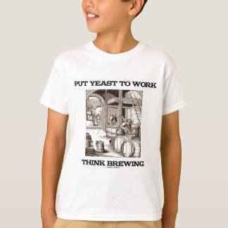 Put Yeast To Work Think Brewing (Brewer Woodcut) T-Shirt