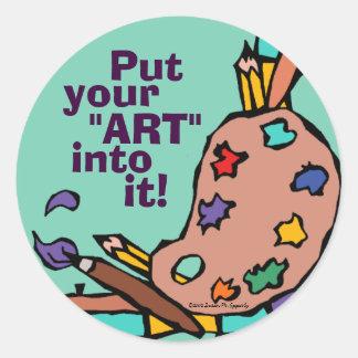 """Put Your 'Art' Into It"" Painter Artist Art Party Classic Round Sticker"