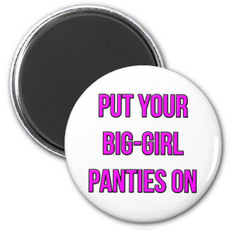 Put Your Big-Girl Panties On 2 Inch Round Magnet