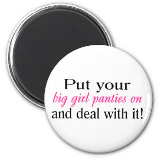 Put Your Big Girl Panties On And Deal With It 2 Inch Round Magnet