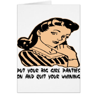 Put Your Big Girl Panties On And Quit Your Whining Card