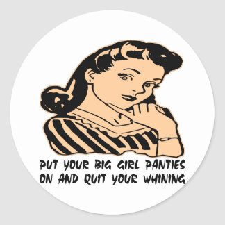 Put Your Big Girl Panties On And Quit Your Whining Classic Round Sticker
