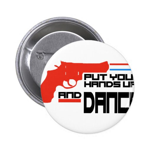 Put your hands up and Dance Pin