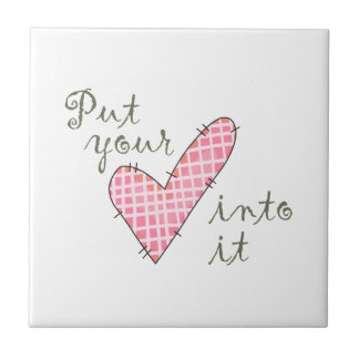 Put Your Heart Into It Small Square Tile
