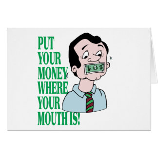 Put Your Money Where Your Mouth Is Card