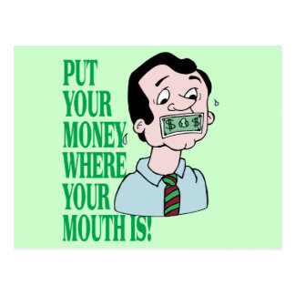 Put Your Money Where Your Mouth Is Postcard
