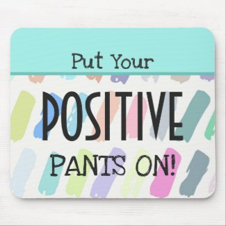 Put Your Positive Pants On Amusing Quote Mouse Pad