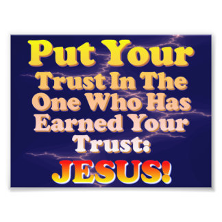 Put Your Trust In Jesus! He Has Earned It! Photograph