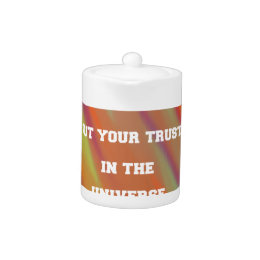 Put your trust in the universe teapot