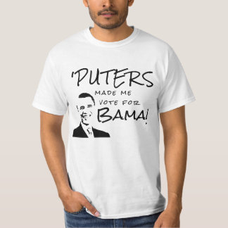 'Puters made me vote Obama T Shirt