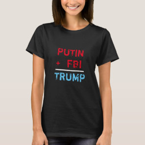 """Putin   FBI = Trump"" in red,white and blue T-Shirt"