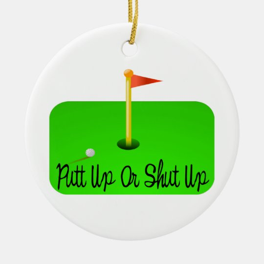 Putt Up Or Shut Up Golf Ceramic Ornament