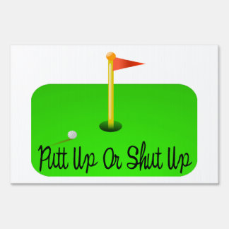 Putt Up Or Shut Up Golf Lawn Sign