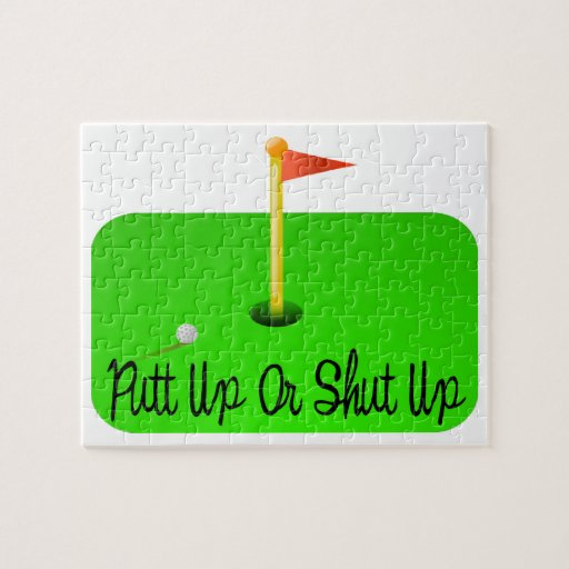 Putt Up Or Shut Up Golf Puzzle