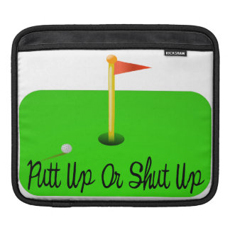 Putt Up Or Shut Up Golf Sleeve For iPads