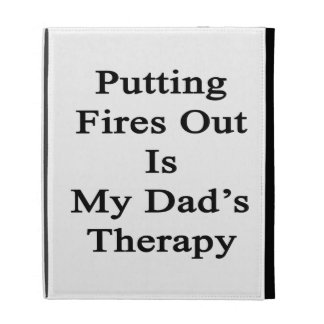 Putting Fires Out Is My Dad's Therapy iPad Folio Case