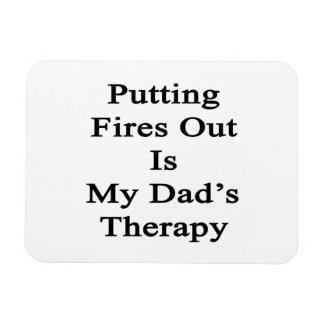 Putting Fires Out Is My Dad's Therapy Flexible Magnets