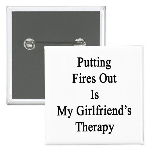 Putting Fires Out Is My Girlfriend's Therapy. 2 Inch Square Button