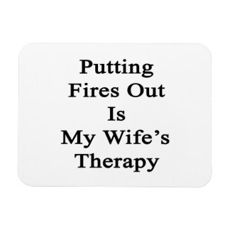 Putting Fires Out Is My Wife's Therapy Rectangular Magnet