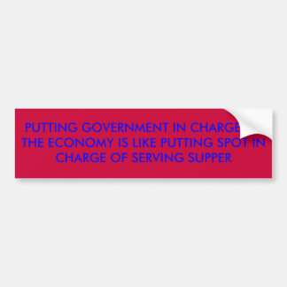 PUTTING GOVERNMENT IN CHARGE OF THE ECONOMY IS ... BUMPER STICKER