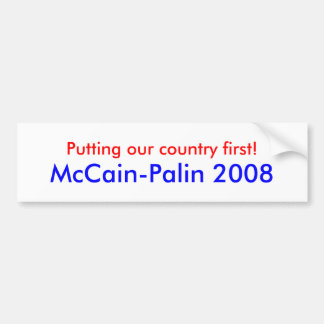 Putting our country first - McCain Palin 2008 Car Bumper Sticker