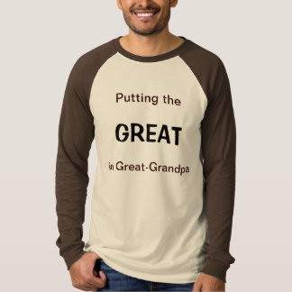 Putting the GREAT in Great-Grandpa Shirt