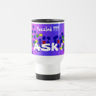 Puzzled?  Ask? Travel Mug