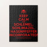 [Skull crossed bones] keep calm and schlemiel, schlimazel, hasenpfeffer incorporated!  Puzzles