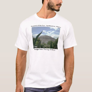 Pyramid of the Sun, Teotihuacan, Mexico T-Shirt