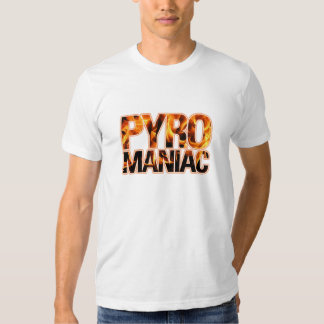 Pyro Pyromaniac Flames T Shirts