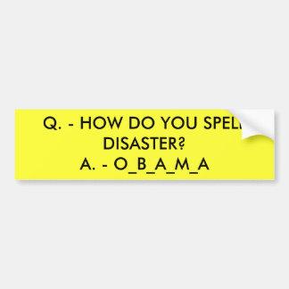 Q. - HOW DO YOU SPELL DISASTER?A. - O_B_A_M_A BUMPER STICKER