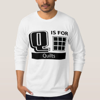 Q Is For Quilts Tshirt
