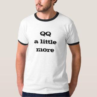 QQ a little more Tee Shirt