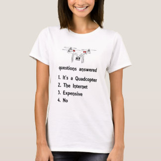 Quadcopter Questions Answered T-Shirt