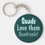 Quads Love them Quadruple! Keychain